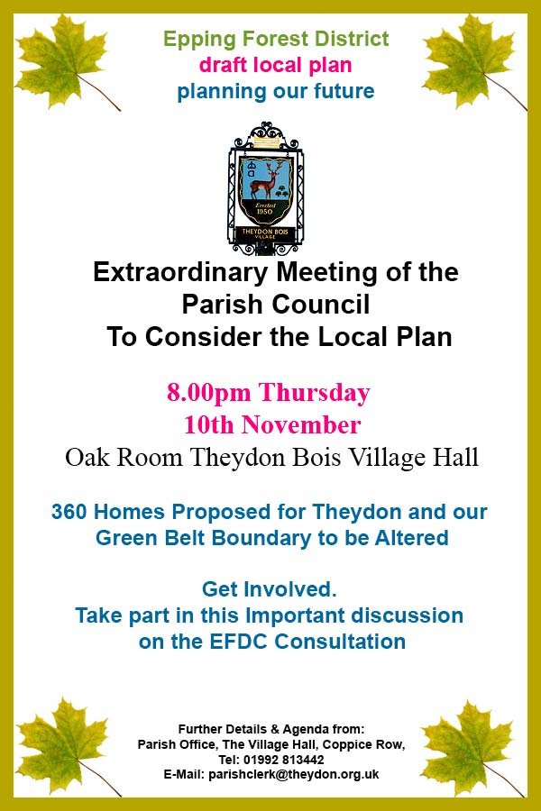 Exraordinary meeting of the arish Council to consider the Local Plan, 8pm Thursday 10 November, Oak Room, Theydon Bois Village Hall